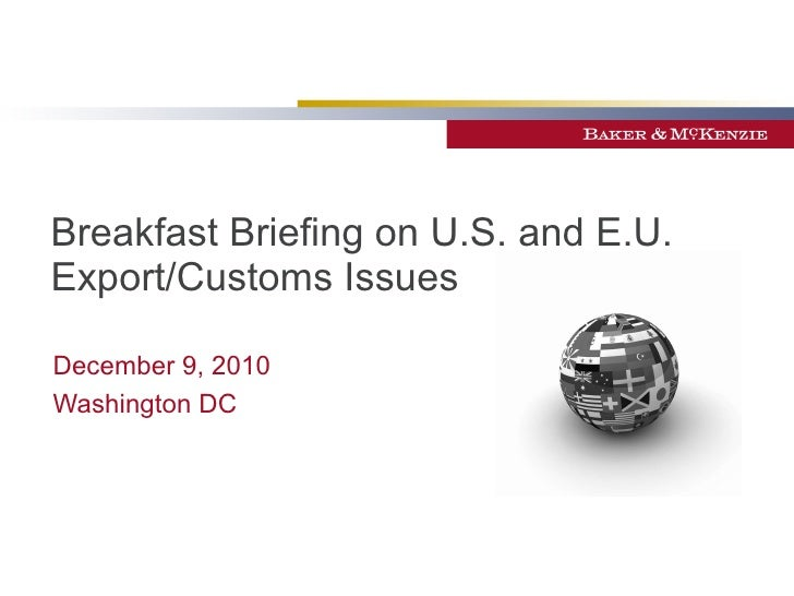 Breakfast Briefing on U.S. and E.U. Export/Customs Issues  December 9, 2010 Washington DC