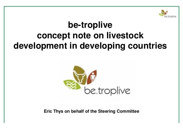 be-troplive     concept note on livestockdevelopment in developing countries      Eric Thys on behalf of the Steering Comm...