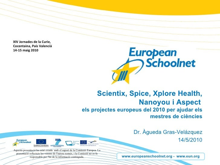 Scientix, Spice, Xplore Health, Nanoyou i Aspect   els projectes europeus del 2010 per ajudar els mestres de ciències Dr. ...