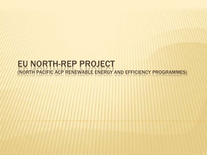 EU NORTH-REP project(North Pacific ACP Renewable Energy and Efficiency ProgrammEs)<br />