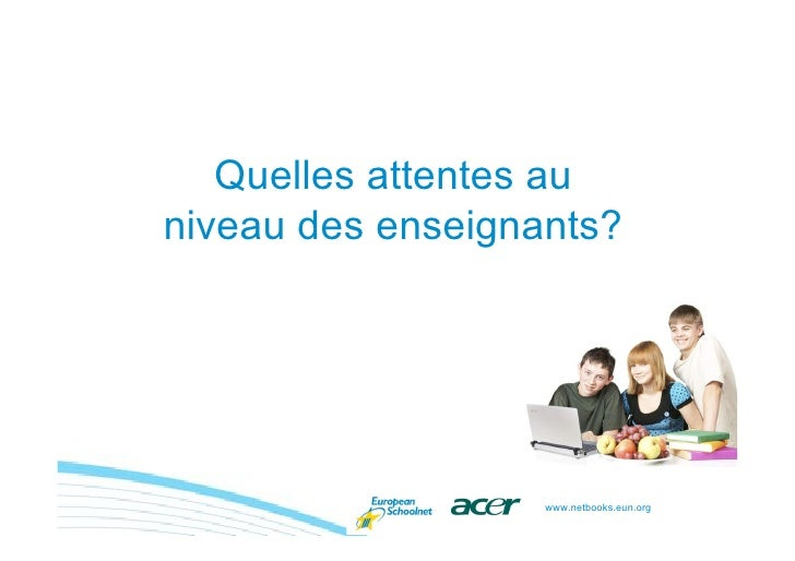 Quelles attentes au niveau des enseignants?                        www.netbooks.eun.org
