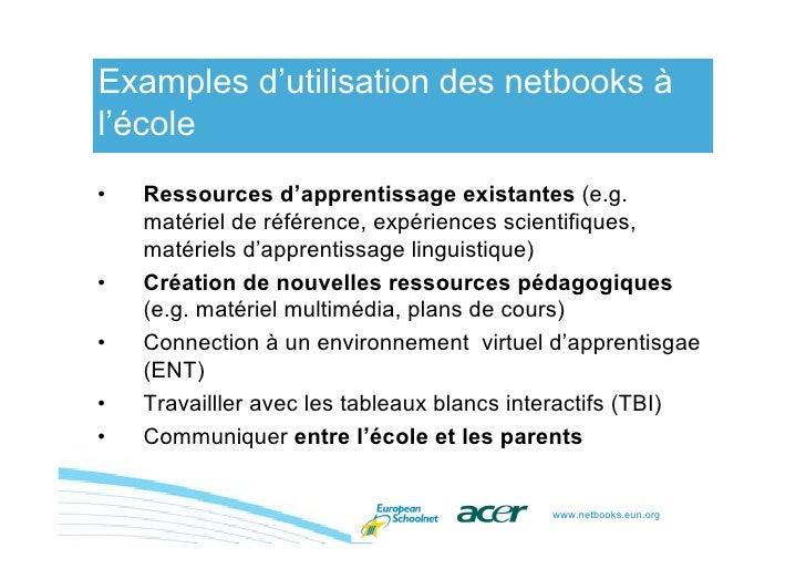 Examples d'utilisation des netbooks à l'école •   Ressources d'apprentissage existantes (e.g.     matériel de référence, e...
