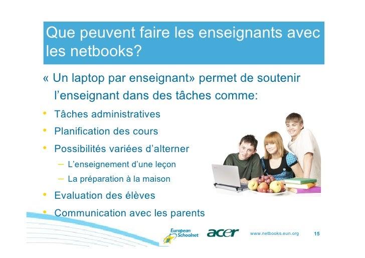 Que peuvent faire les enseignants avec les netbooks? « Un laptop par enseignant» permet de soutenir   l'enseignant dans de...