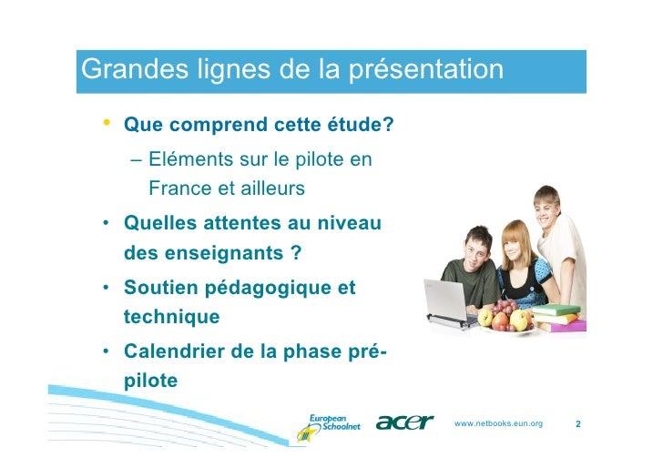 Grandes lignes de la présentation  •   Que comprend cette étude?      – Eléments sur le pilote en        France et ailleur...