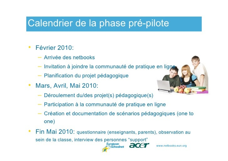 Calendrier de la phase pré-pilote  • Février 2010:     –   Arrivée des netbooks     –   Invitation à joindre la communauté...