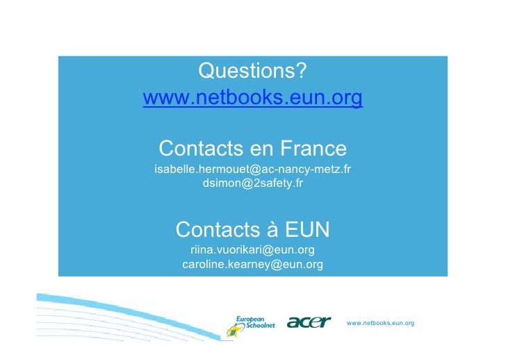 Questions? www.netbooks.eun.org   Contacts en France  isabelle.hermouet@ac-nancy-metz.fr            dsimon@2safety.fr     ...