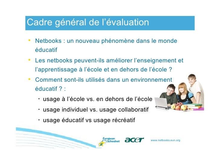 Cadre général de l'évaluation • Netbooks : un nouveau phénomène dans le monde   éducatif • Les netbooks peuvent-ils amélio...