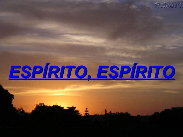 ESPÍRITO, ESPÍRITO