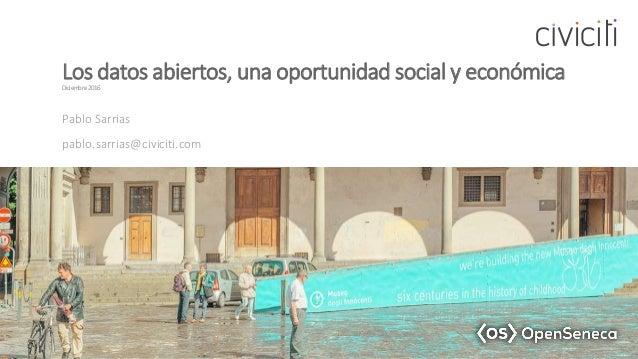 Los datos abiertos, una oportunidad social y económicaDiciembre 2016 Pablo Sarrias pablo.sarrias@civiciti.com