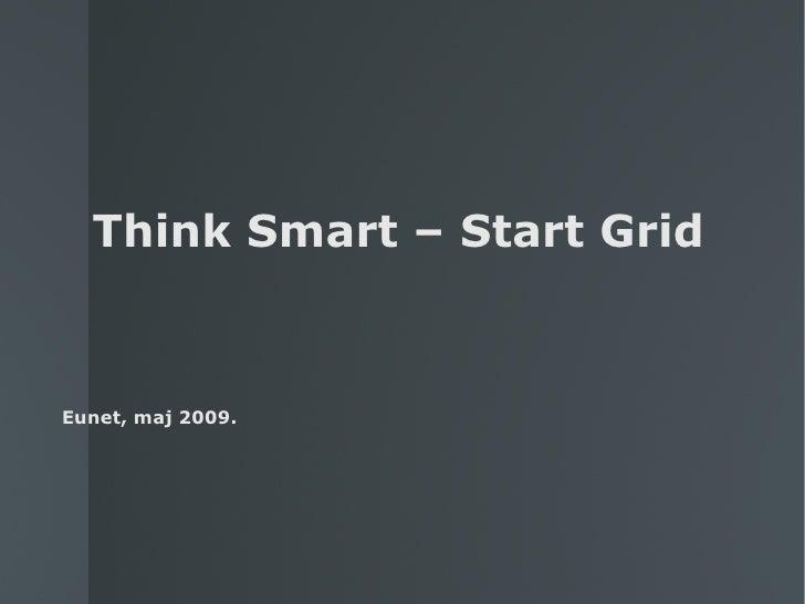 Think Smart – Start Grid   Eunet, maj 2009.