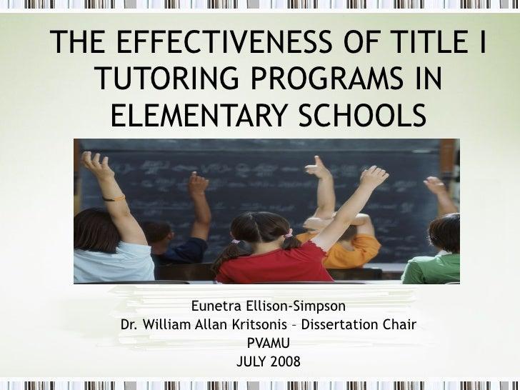 THE EFFECTIVENESS OF TITLE I TUTORING PROGRAMS IN ELEMENTARY SCHOOLS Eunetra Ellison-Simpson Dr. William Allan Kritsonis –...