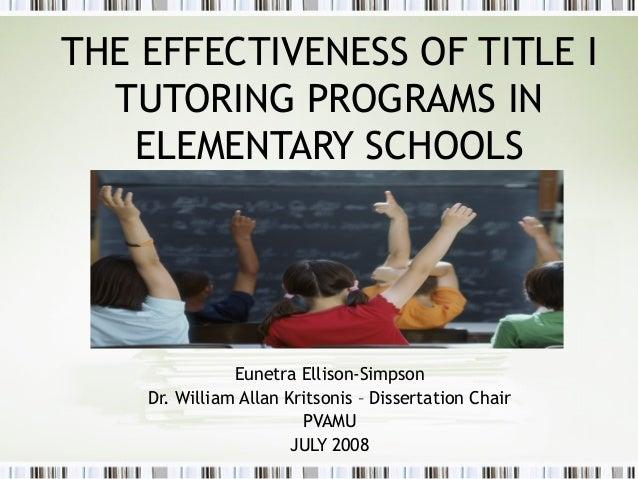 THE EFFECTIVENESS OF TITLE ITUTORING PROGRAMS INELEMENTARY SCHOOLSEunetra Ellison-SimpsonDr. William Allan Kritsonis – Dis...
