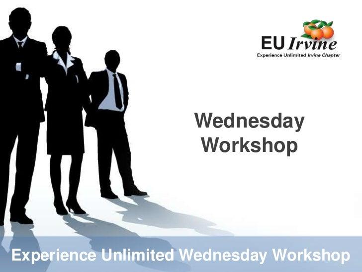 Wednesday <br />Workshop<br />Experience Unlimited Wednesday Workshop<br />