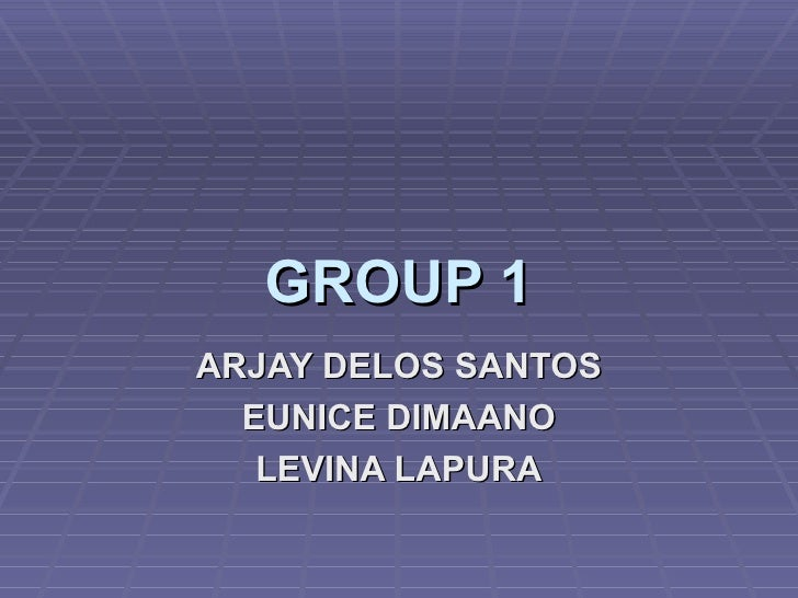 GROUP 1 ARJAY DELOS SANTOS EUNICE DIMAANO LEVINA LAPURA