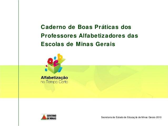 Caderno de Boas Práticas dos Professores Alfabetizadores das Escolas de Minas Gerais  Secretaria de Estado de Educaç ã de ...