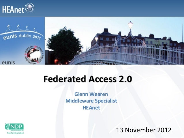 Federated Access 2.0       Glenn Wearen    Middleware Specialist          HEAnet                        13 November 2012