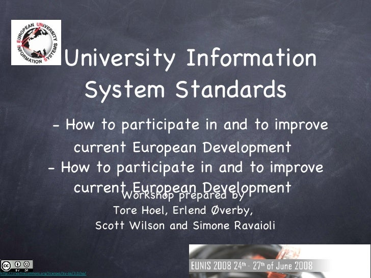 University Information System Standards   - How to participate in and to improve current European Development  - How to pa...