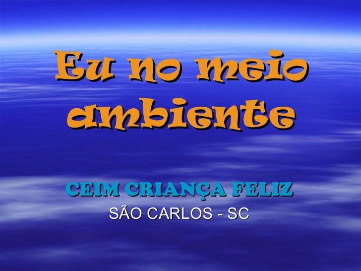 Eu no meio ambiente CEIM CRIANÇA FELIZ SÃO CARLOS - SC