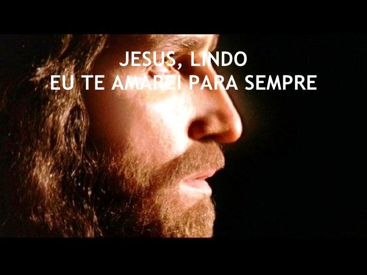 JESUS, LINDO EU TE AMAREI PARA SEMPRE