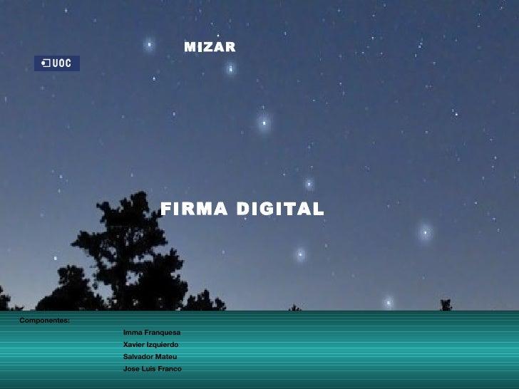 MIZAR                              FIRMA DIGITAL     Componentes:                Imma Franquesa                Xavier Izqu...