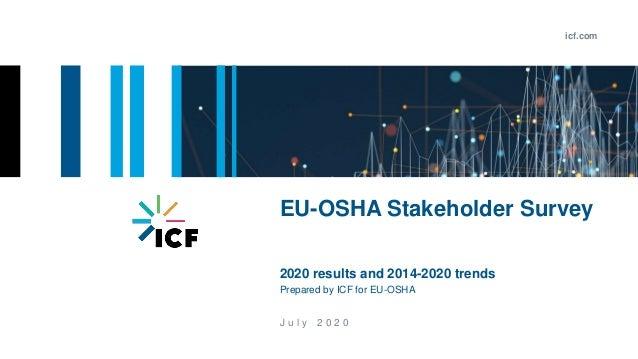 icf.com J u l y 2 0 2 0 EU-OSHA Stakeholder Survey 2020 results and 2014-2020 trends Prepared by ICF for EU-OSHA