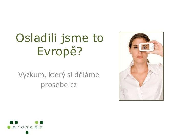 Osladili jsme to    Evropě? Výzkum, který si děláme      prosebe.cz