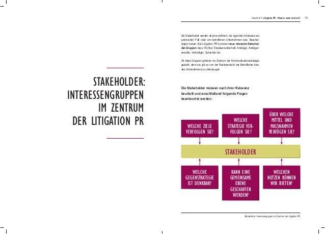15 Stakeholder: Interessengruppen im Zentrum der Litigation PR Als Stakeholder werden all jene definiert, die irgendein In...