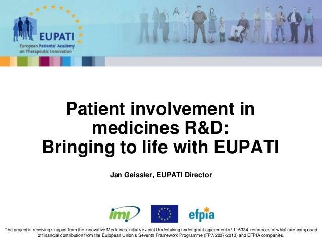 Jan Geissler, EUPATI DirectorPatient involvement inmedicines R&D:Bringing to life with EUPATIThe project is receiving supp...