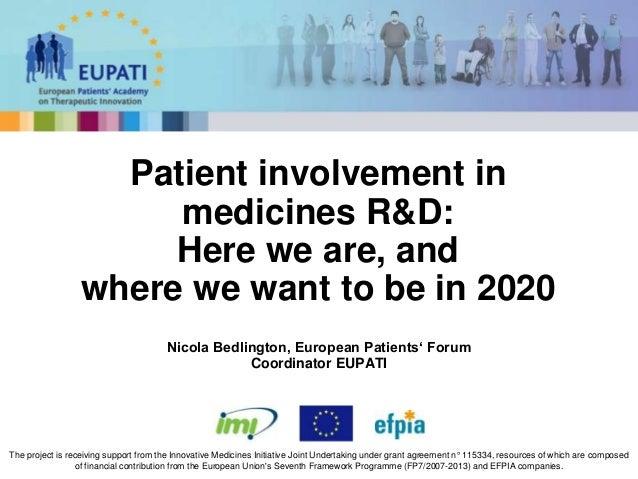 Nicola Bedlington, European Patients' ForumCoordinator EUPATIPatient involvement inmedicines R&D:Here we are, andwhere we ...