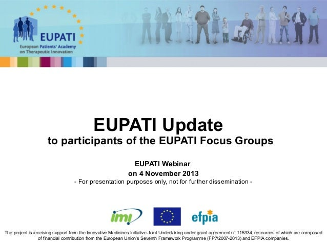 EUPATI Update  to participants of the EUPATI Focus Groups EUPATI Webinar on 4 November 2013 - For presentation purposes on...
