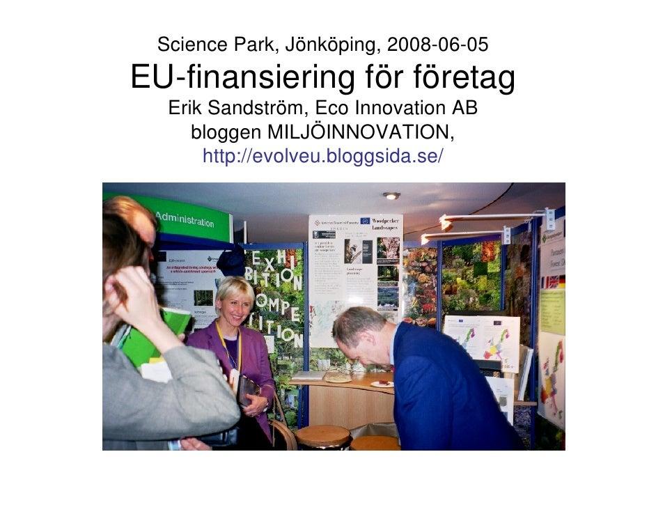Science Park, Jönköping, 2008-06-05 EU-finansiering för företag   Erik Sandström, Eco Innovation AB      bloggen MILJÖINNO...