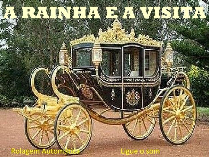 A RAINHA E A VISITA Rolagem Automática  Ligue o som