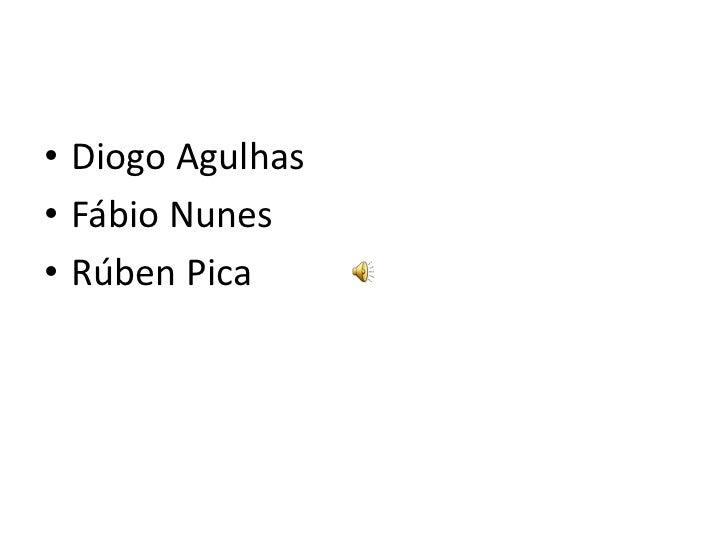 Diogo Agulhas<br />Fábio Nunes<br />Rúben Pica<br />