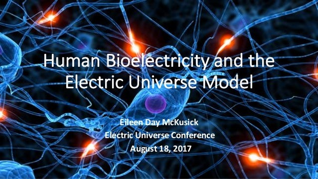 Human	   Bioelectricity	   and	   the	    Electric	   Universe	   Model Eileen	   Day	   McKusick	   	   	    Electric	   ...