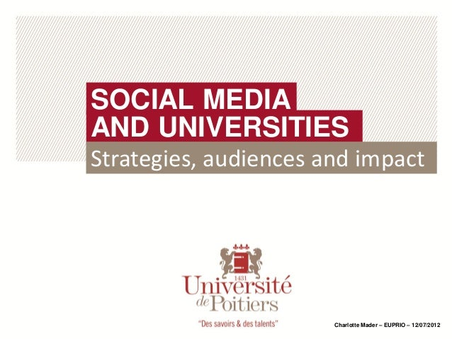 SOCIAL MEDIAAND UNIVERSITIESStrategies, audiences and impact                       Charlotte Mader – EUPRIO – 12/07/2012