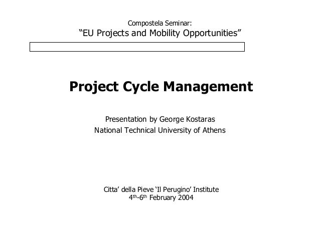 """Compostela Seminar: """"EU Projects and Mobility Opportunities""""Project Cycle Management       Presentation by George Kostaras..."""