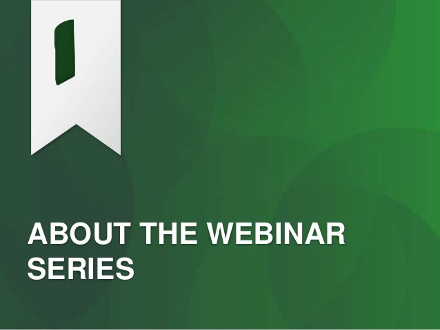 ABOUT THE WEBINAR SERIES 1