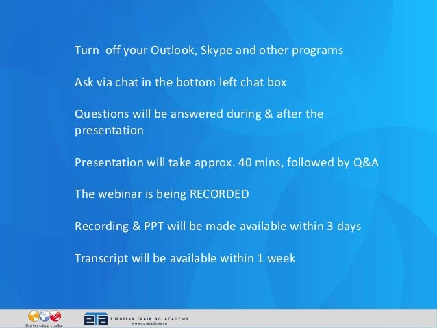 Turn off your Outlook, Skype and other programs Ask via chat in the bottom left chat box Questions will be answered during...