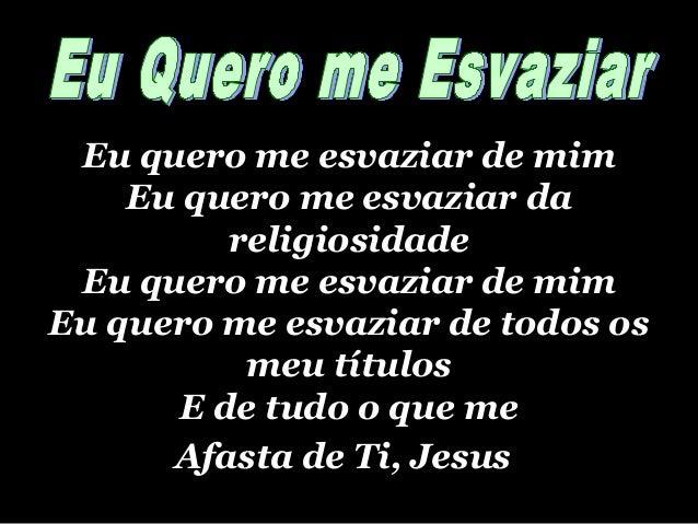 Eu quero me esvaziar de mimEu quero me esvaziar de mim Eu quero me esvaziar daEu quero me esvaziar da religiosidadereligio...