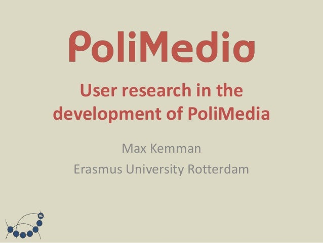 User research in thedevelopment of PoliMedia         Max Kemman  Erasmus University Rotterdam