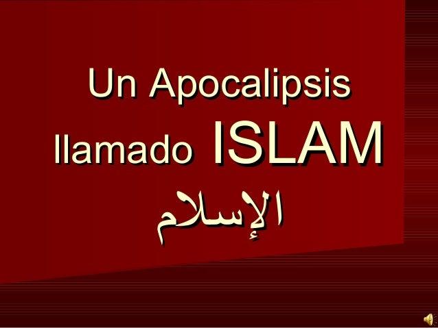 Un ApocalipsisUn Apocalipsis llamadollamado ISLAMISLAM اللسل