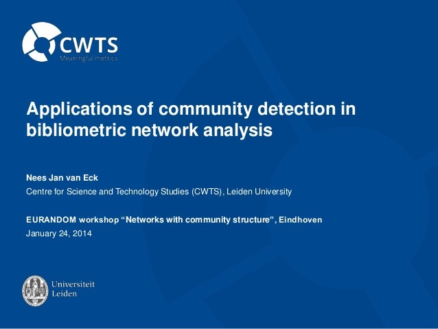 Applications of community detection in bibliometric network analysis Nees Jan van Eck Centre for Science and Technology St...