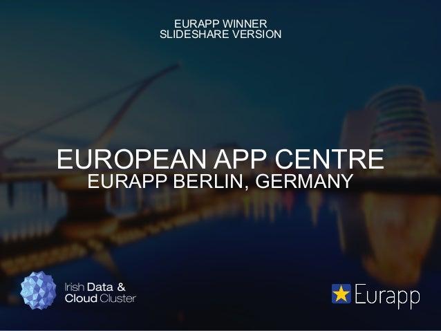 EURAPP WINNER SLIDESHARE VERSION  EUROPEAN APP CENTRE EURAPP BERLIN, GERMANY