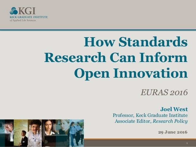 1 Joel West Professor, Keck Graduate Institute Associate Editor, Research Policy 29 June 2016 How Standards Research Can I...