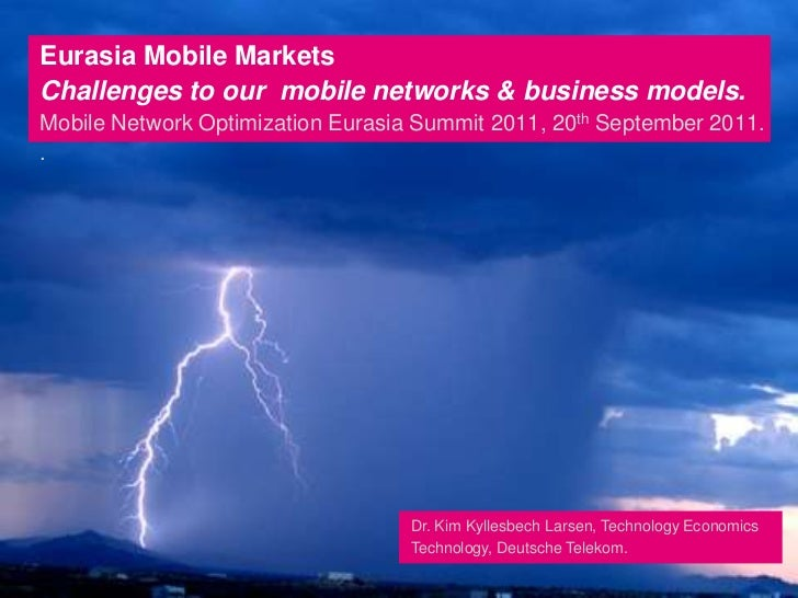 Eurasia Mobile MarketsChallenges to our  mobile networks & business models.Mobile Network Optimization Eurasia Summit 2011...
