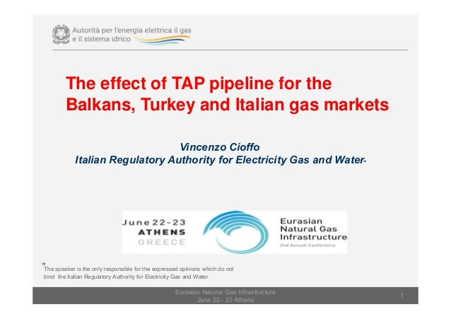 The effect of TAP pipeline for the Balkans, Turkey and Italian gas markets Vincenzo Cioffo Italian Regulatory Authority fo...