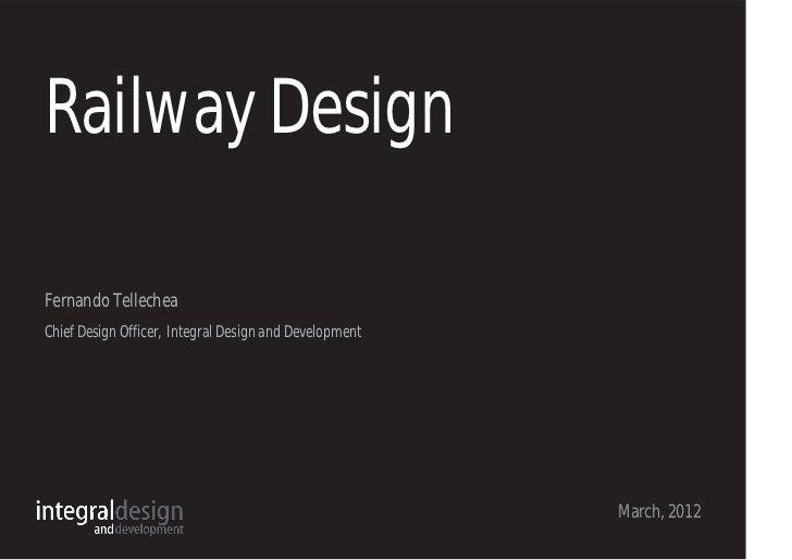 Railway DesignFernando TellecheaChief Design Officer, Integral Design and Development                                     ...