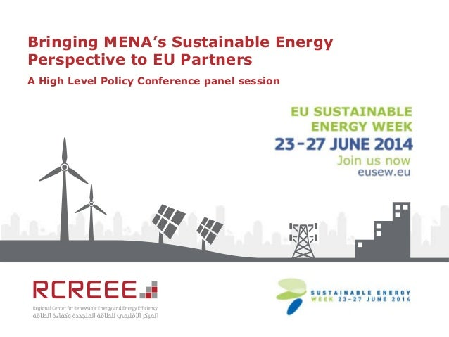 Bringing MENA's Sustainable Energy Perspective to EU Partners A High Level Policy Conference panel session