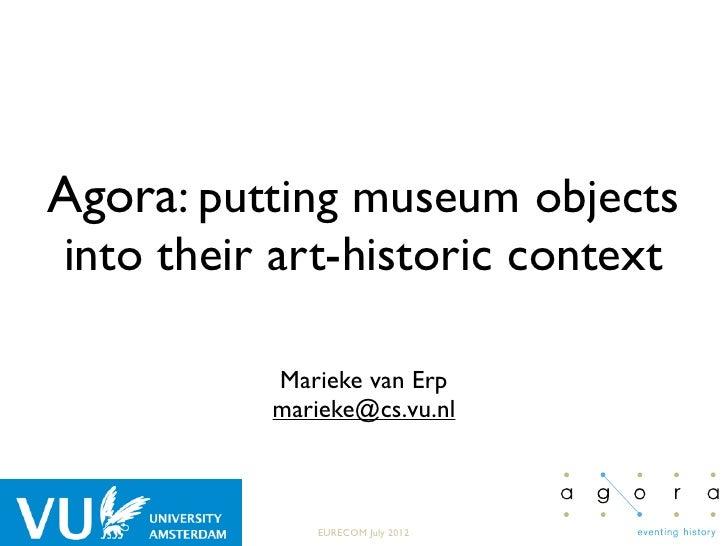 Agora: putting museum objectsinto their art-historic context          Marieke van Erp          marieke@cs.vu.nl           ...