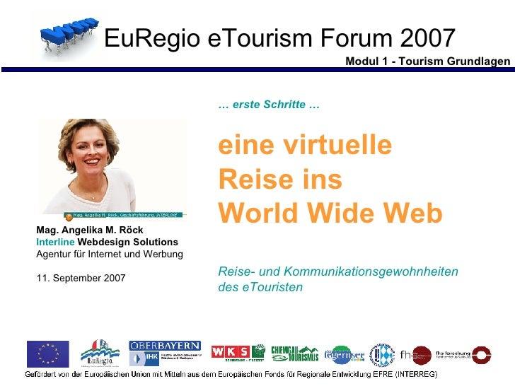 Modul 1 - Tourism Grundlagen EuRegio eTourism Forum 2007 …  erste Schritte … eine virtuelle  Reise ins  World Wide Web Rei...